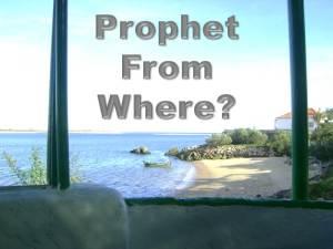 Prophet From Where?