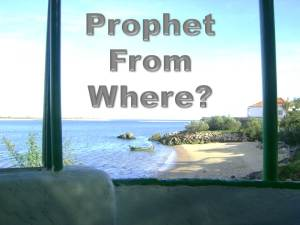 Prophet From Where?