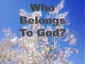 Who Belongs to God?