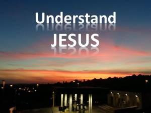 Understand Jesus