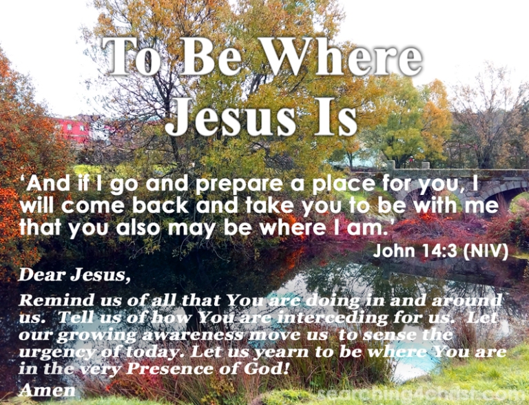 To Be Where Jesus Is