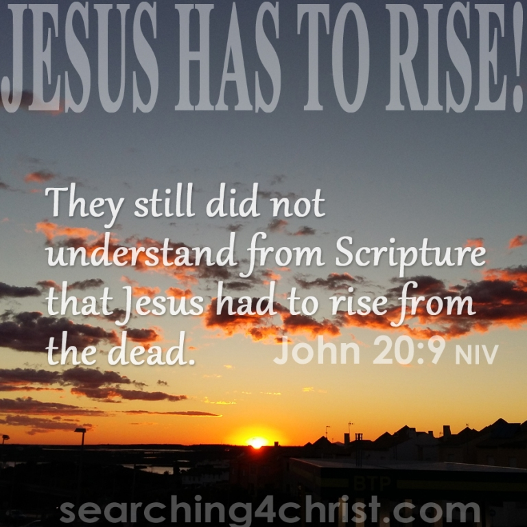 Jesus Has To Rise!
