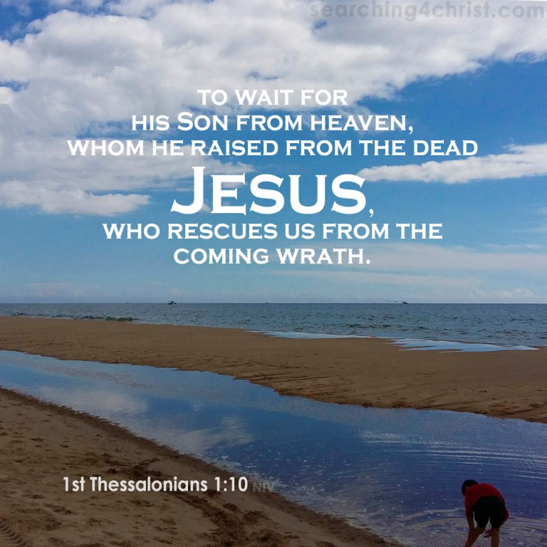 1st Thessalonians 1:10 Found Jesus Yet?