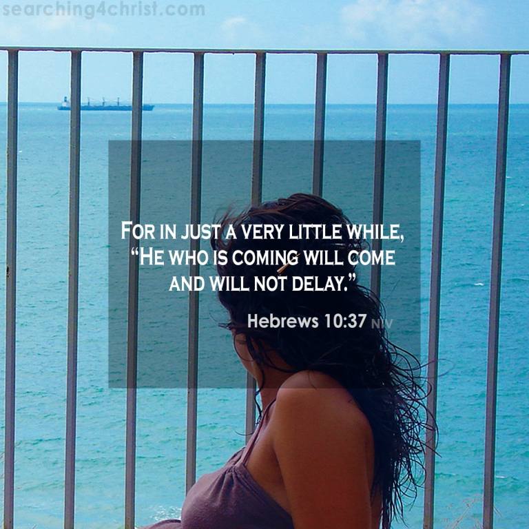 Hebrews 10:37 Is Coming Soon