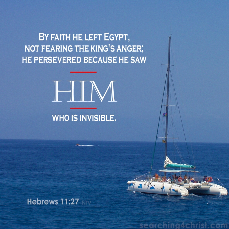 Hebrews 11:27 Faith Is Seeing
