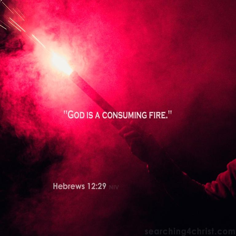 Hebrews 12:29 A Consuming Fire