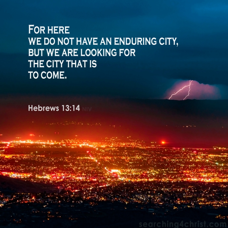 Hebrews 13:14 Looking for the City