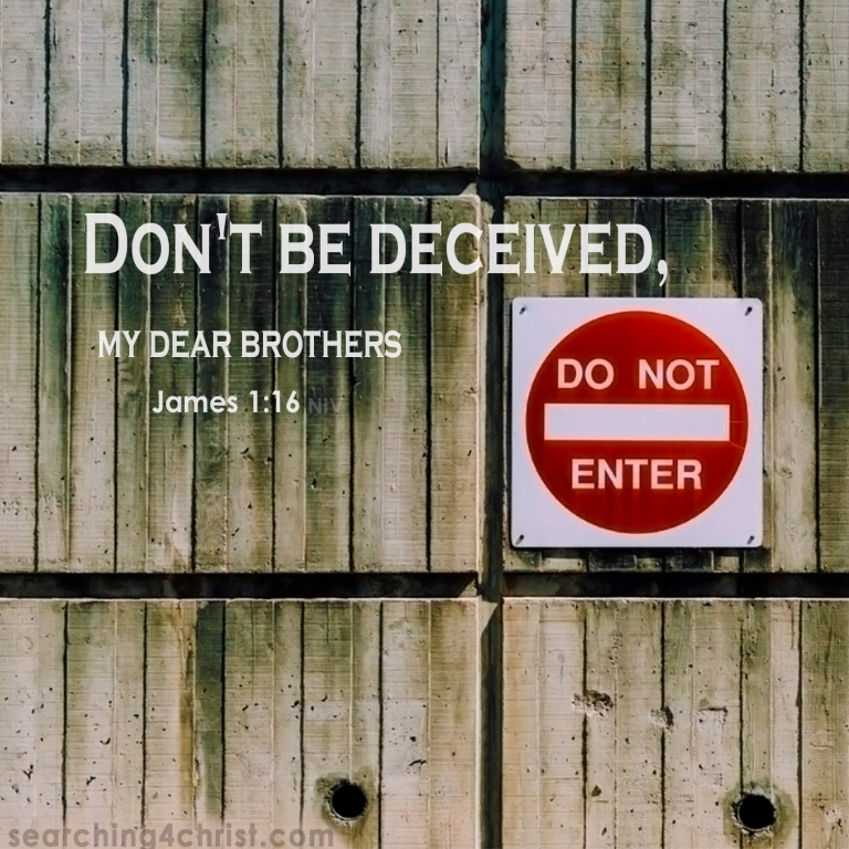 James 1:16 Don´t Be Deceived