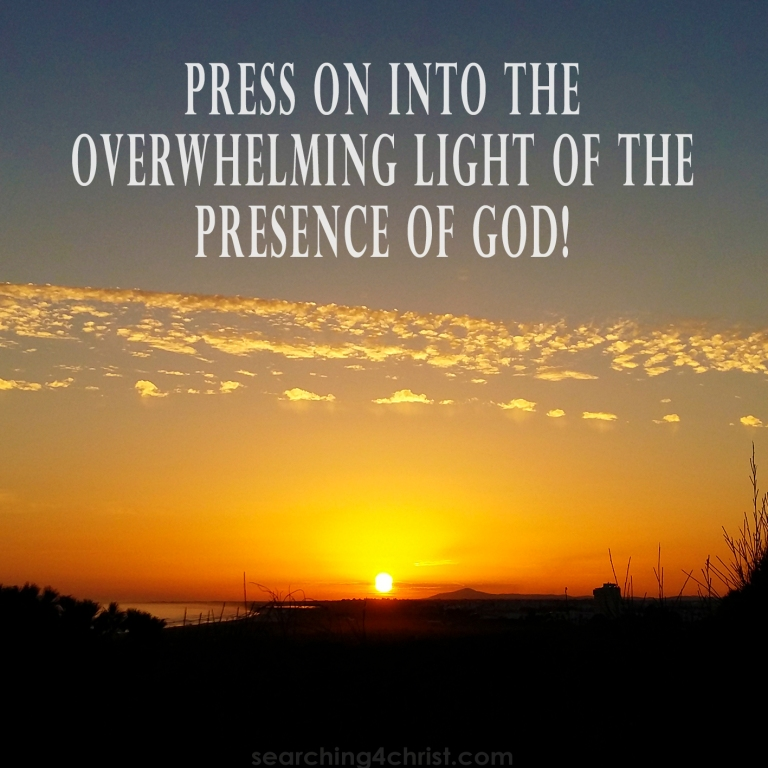 Press on into the Light!