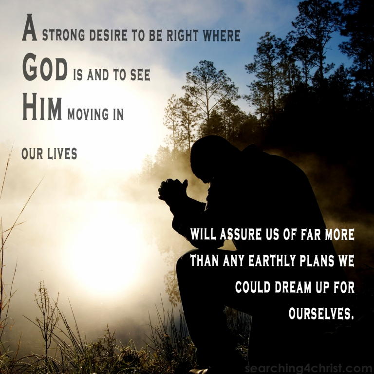 Desire To Be Where God Is